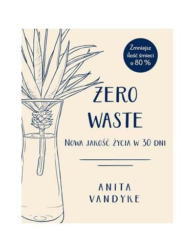 Zero waste. Nowa jakość życia w 30...