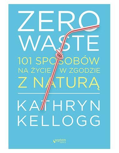 Zero waste. 101 sposobów na życie w...